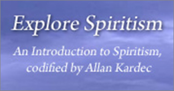 Explore Spiritism - An Introduction to Spiritism codified by Allan Kardec